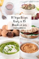 10 Vegan Recipes Ready in 15 Minutes or Less
