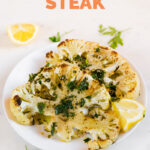 A picture of a dish with homemade cauliflower steaks with chimichurri sauce antd the words cauliflower steaks