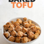 Photo of a bowl of baked tofu with the words baked tofu
