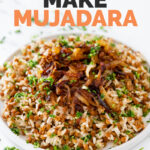 Photo of a plate of mujadara with the words how to make mujadara